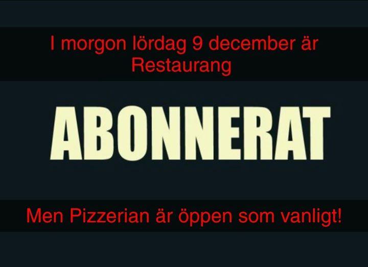 Pizzan öppet som vanligt men restaurangen är upptagen av Matildas julshow och fullbokad